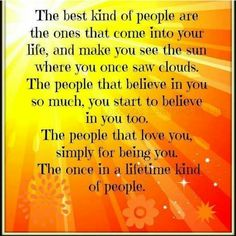 Everybody deserves a once in a lifetime kind of person. If yiu haven't yet found one, BE ONE!!