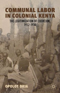 Communal Labor in Colonial Kenya by Opolot Okia. $58.18. Publisher: Palgrave Macmillan (July 25, 2012). 195 pages. Author: Opolot Okia