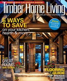 Timber Home Living December 2013. Download Your Digital Copy At  TimberHomeLiving.com Timber Homes