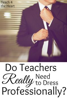 This article discusses when it's most important for teachers to dress professionally. Check it out. | Teach 4 the Heart