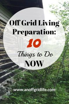 Off Grid Living Preparation: Dreaming of moving off the grid? Start doing these 10 things now. #offgridliving #offthegrid #moveoffthegrid #preppers