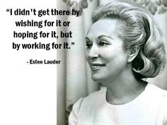 Words of wisdom from Estee Lauder Quotes Dream, Life Quotes Love, Work Quotes, Great Quotes, Quotes To Live By, Me Quotes, Motivational Quotes, Inspirational Quotes, Quotes Women