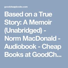 Based on a True Story: A Memoir (Unabridged) - Norm MacDonald - Audiobook - Cheap Books at GoodCheapBooks.com: Buy the Cheapest New Books