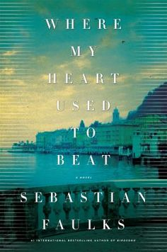 Where my heart used to beat / Sebastian Faulks / 9780805097320 / 2/1/16
