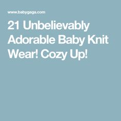 21 Unbelievably Adorable Baby Knit Wear! Cozy Up!