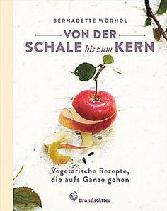 """Bernadette Wörndl: """"Von der Schale bis zum Kern"""". Brandstätter-Verlag 2014. 191 S., 29,90 Euro"""