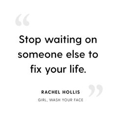 It is up to you to fix you life. Boss Quotes, Me Quotes, Wisdom Quotes, Do It Yourself Quotes, Encouragement, Rachel Hollis, Wash Your Face, Fix You, Good Advice