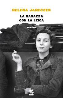 """SOUL FOOD letture,saggi, recensioni,poesia,libri di Mario De Santis: HELENA JANECZEK """"LA RAGAZZA CON LA LEICA"""" ( E ALTR..."""