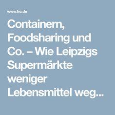 Containern, Foodsharing und Co.  – Wie Leipzigs Supermärkte weniger Lebensmittel wegwerfen wollen – LVZ - Leipziger Volkszeitung