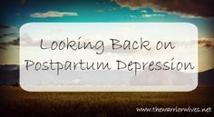 Warrior Wives: Looking Back on Postpartum Depression
