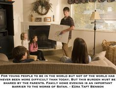For young people to be in the world but not of the world has never been more difficult than today. But this burden must be shared by the parents. Family home evening is an important barrier to the works of Satan.