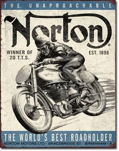 Norton - Winner Vintage Sign Reproductionfeatures a Norton Motorcycle and reads The Unapproachable Norton Winner of 20 TTS. Est 1898 The Worlds Best Roadholder, Norton Motors LTD-BraceBridge Street-B