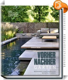"Vorher-nachher-Gärten Thalia: Over 10 million books ❤ Books always free of charge ✔ Delivery to your home or branch ✔ Order ""Before and After Gardens - Plan Modern Garden Design Properly"" online Modern Landscape Design, Modern Garden Design, Modern Landscaping, Front Yard Landscaping, Thalia, Garden Design Online, Dream Garden, Home And Garden, Yard Design"