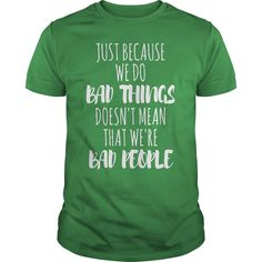 Just Because We Do Bad Things T-Shirt #gift #ideas #Popular #Everything #Videos #Shop #Animals #pets #Architecture #Art #Cars #motorcycles #Celebrities #DIY #crafts #Design #Education #Entertainment #Food #drink #Gardening #Geek #Hair #beauty #Health #fitness #History #Holidays #events #Home decor #Humor #Illustrations #posters #Kids #parenting #Men #Outdoors #Photography #Products #Quotes #Science #nature #Sports #Tattoos #Technology #Travel #Weddings #Women