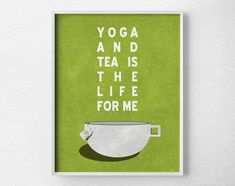 Yoga Print, Tea Print, Yoga Decor, Kitchen Print, Tea Art, Inspirational Print, Tea Poster, Yoga Poster, Yoga and Tea, 0252