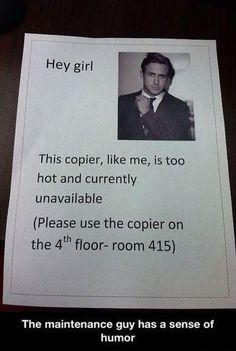#HeyGirl The copier's broken.