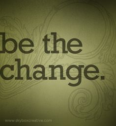 """""""be the change"""" #inspiration #quote #skyboxcreative"""