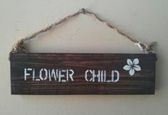 flower child sign / beautiful/ by SeaGypsyCalifornia on Etsy, $19.99