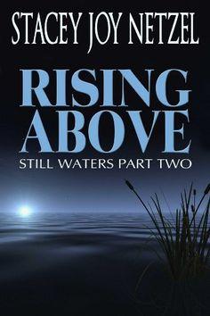 Rising Above (Still Waters Part Two) by Stacey Joy Netzel, http://www.amazon.com/dp/B00A3L05HO/ref=cm_sw_r_pi_dp_XdcNqb0P8D9PA