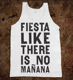 Fiesta like there is no mañana