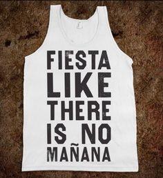 Fiesta like there is no mañana