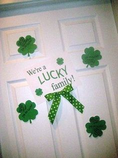 Write nice things about family member on shamrocks and put them on the door. Door was full by st. Patrick's day