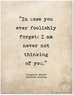 """In case you ever foolishly forger: I am never not thinking of you."""