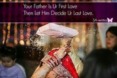 Your father is your first love. Let him decide your last love