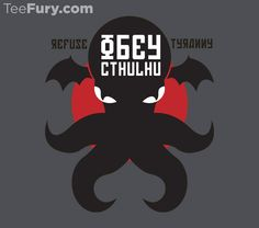 """""""Refuse Tyranny, Obey Cthulhu"""" by RetroReview is available now. Get yours here: http://www.teefury.com/?utm_source=pinterest&utm_medium=referral&utm_content=refusetyrannyobeycthulhu&utm_campaign=organicpost?&c3ch=Social&c3nid=Pinterest"""