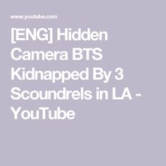 [ENG] Hidden Camera BTS Kidnapped By 3 Scoundrels in LA - YouTube