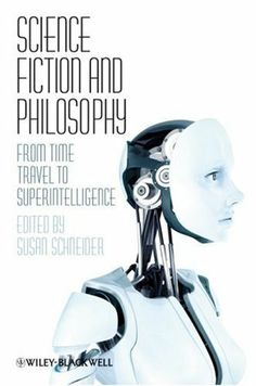 Science Fiction and Philosophy: From Time Travel to Superintelligence by Susan Schneider, http://www.amazon.com/dp/1405149078/ref=cm_sw_r_pi_dp_z17htb1EKQY3N
