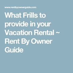 What Frills to provide in your Vacation Rental ~ Rent By Owner Guide