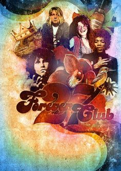 The 27 Club. Kurt Cobain, Janis Joplin, Jim Morrison and Jimi Hendrix. Four music legends gone too soon..deliberate or just bizarre coincidence that they all died at age 27?