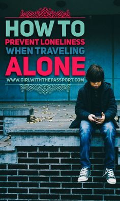 How to prevent loneliness when you are traveling alone.