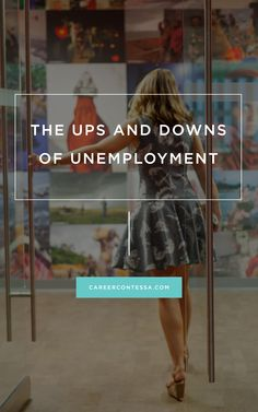 HERE'S HOW TO EFFECTIVELY HANDLE THE UPS AND DOWNS OF YOUR TIME WITHOUT WORK.   CAREER CONTESSA   BY: SAM TOLLIN