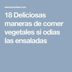 18 Deliciosas maneras de comer vegetales si odias las ensaladas