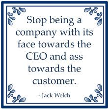 """""""Stop being a company with its face towards the CEO and ass towards the customer"""" - Jack Welch Change Management, Business Management, Jack Welch Quotes, Work Quotes, Life Quotes, 6 Sigma, Lean Six Sigma, Employee Engagement, Word Pictures"""