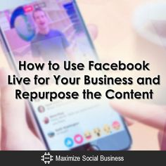 How to Use Facebook Live for Your Business and Repurpose the Content