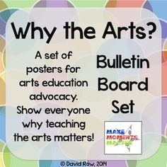 Why the Arts?  Arts Education Advocacy Poster Set for music, art, theater, dance, and any other arts teachers.  Easy print and post bulletin board set!