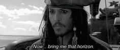 Pirates of the Caribbean. Quote of my life. Always chasing the horizon.