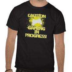 Caution, Gaming in Progress Gamer Geek T Shirts