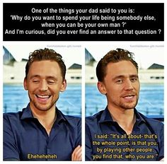 Awesome quote from Tom Hiddleston explaining why he acts. Fantastic comeback, I gotta say.
