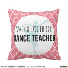 Shop World's Best Dance Teacher - Custom Keepsake Gift Throw Pillow created by dancindarling. Coral Throw Pillows, Decorative Throw Pillows, Dance Teacher, Best Dance, Shopping World, Custom Pillows, Your Design, Make It Yourself, Fabric