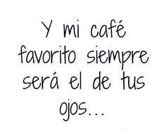 Mi café favorito el de tus ojos