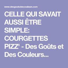 CELLE QUI SAVAIT AUSSI ÊTRE SIMPLE: COURGETTES PIZZ' - Des Goûts et Des Couleurs...