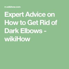 Expert Advice on How to Get Rid of Dark Elbows - wikiHow