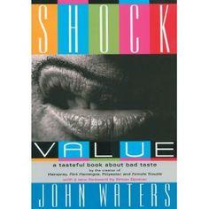 Shock Value: A Tasteful Book About Bad Taste John waters