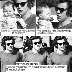 We dont like him. Daddy is gonna go talk to him. OMG HAROLD. its gotta be youuuuu ONLY YOUUUUU