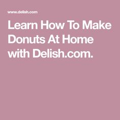 Learn How To Make Donuts At Home with Delish.com.