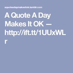 A Quote A Day Makes It OK — http://ift.tt/1UUxWLr